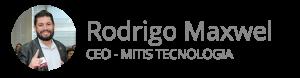 Rodrigo Maxwel - CEO - Mitis Tecnologia